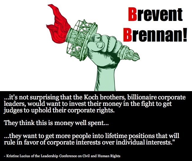 Wed. – 5/2  This Koch-ster is coming up for a full Senate vote. Brevent Brennan from getting a lifetime seat at ourexpense!