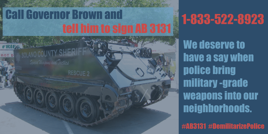 Fri 9/21: Governor Brown, militarization of police forces has been proven unsafe for civilians. Sign this damn bill already!