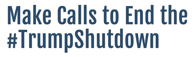Thurs – 1/24: End the #TrumpShutdown – no extortion money for a wall – 3 Actions!