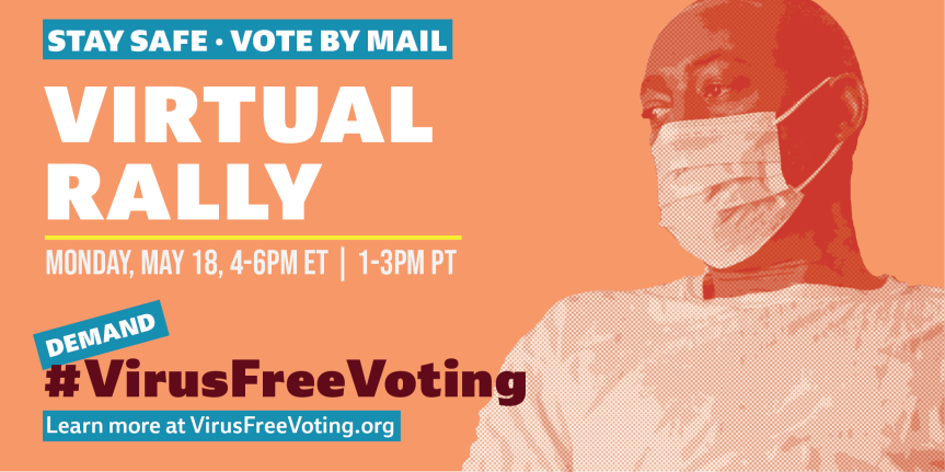 Mon 5/18: Join the #VirusFreeVoting Virtual Rally, TODAY! 1-3pm PT.