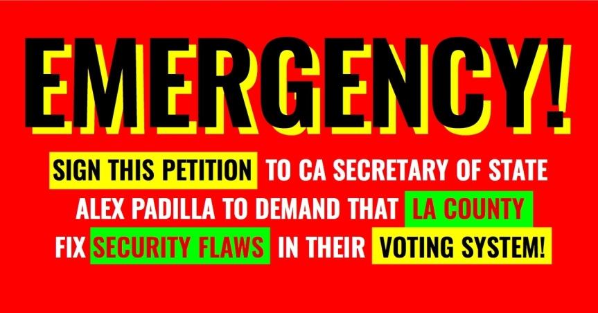 Emergency Action! Petition – Tell CA Secretary of State Padilla not to certify LA's voting machines yet.