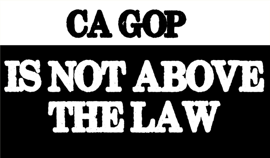 Tues 10/13: Reminder: The CA GOP is not above thelaw.