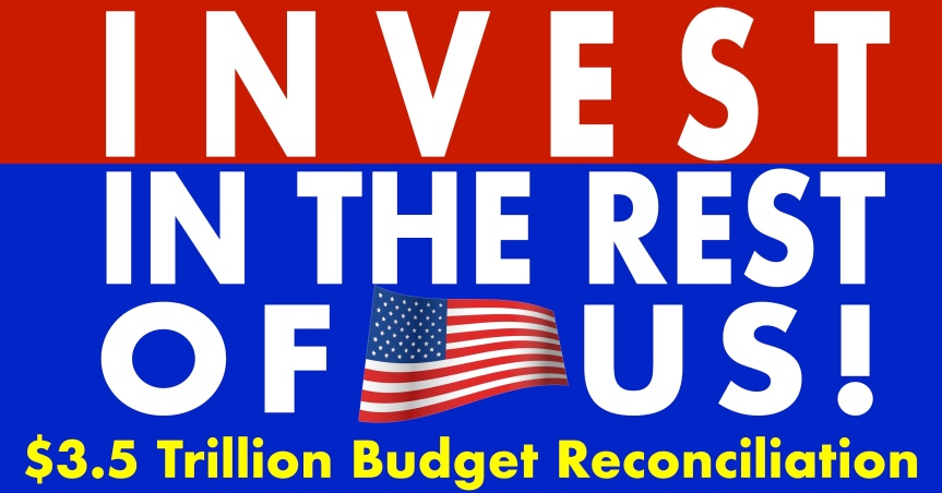 Invest in the rest of us! It's time to pass our budget reconciliationpriorities!