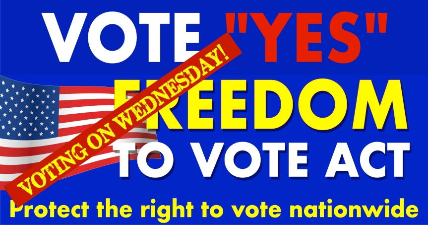 """Tell your senators to vote """"YES"""" on the Freedom to Vote Act and to kill the filibuster to get itthrough!"""